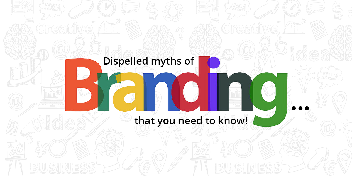 Dispelled Myths of Branding that you need to know