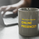 Why do you need an Online Presence?